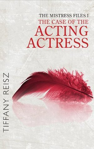 The Mistress Files: The Case Of The Acting Actress Tiffany Reisz