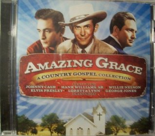 Amazing Grace a Country Gospel Collection (Each song is a unique heartfelt expression of love and faith as sung  by  the icons of country music. Certain to lift your spirits and enrich your soul, 096741293924) by Hank Williams Sr, Willie Nelson, Elvis Presley, Loretta Lynn, George Jones and more Featuring Johnny