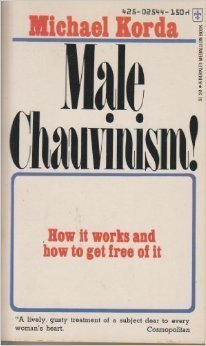 Male Chauvinism! How It Works And How To Get Free Of It Michael Korda