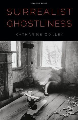 Surrealist Ghostliness  by  Katharine Conley