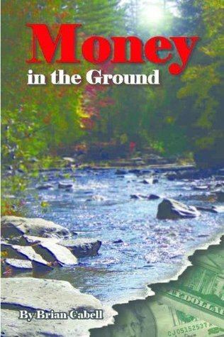 Money in the Ground  by  Brian Cabell