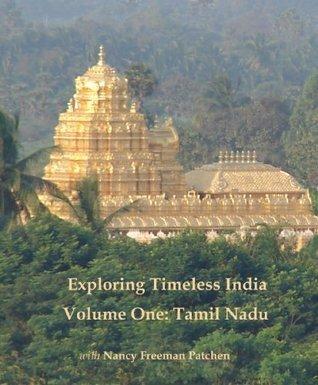 Exploring Timeless India: Volume One Tamil Nadu Nancy Freeman Patchen
