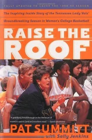 Raise the Roof: The Inspiring Inside Story of the Tennessee Lady Vols Historic 1997-1998 Threepeat Season  by  Pat Summitt