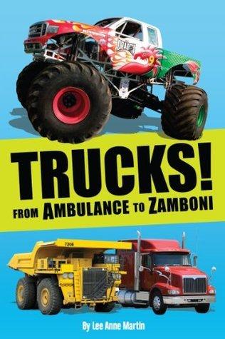 Trucks! From Ambulance to Zamboni  by  Lee Anne Martin