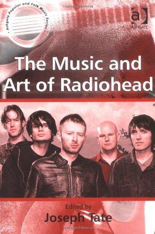 The Music And Art Of Radiohead (Ashgate Popular & Folk Music) (Ashgate Popular & Folk Music)  by  Joseph Tate