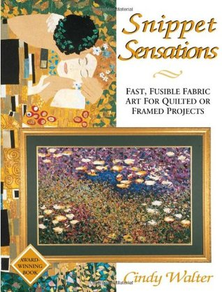 Snippet Sensations: Fast, Fusible Fabric Art for Quilted or Framed Projects Cindy Walter
