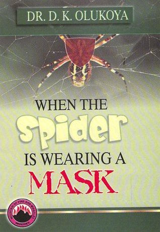 When the Spider is Wearing a Mask  by  D.K. Olukoya