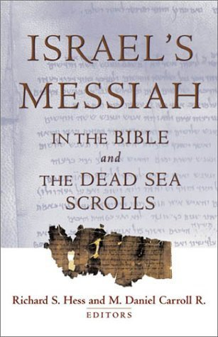 Israels Messiah: In the Bible and the Dead Sea Scrolls Richard S. Hess