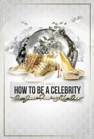 How to Be a Celebrity J.D. Sparks