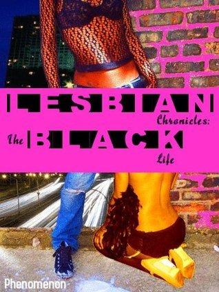 Lesbian Chronicles: The Black Life  by  Phenomenon