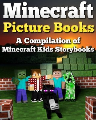 Minecraft Picture Books: A Compilation of Kids Storybooks Minecraft Books