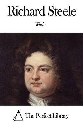 Works of Richard Steele  by  Richard Steele