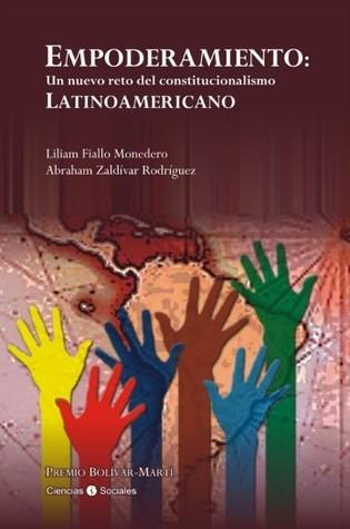 Empoderamiento: Un Nuevo Reto del Constitucionalismo Latinoamericano Liliam Fiallo Monedero