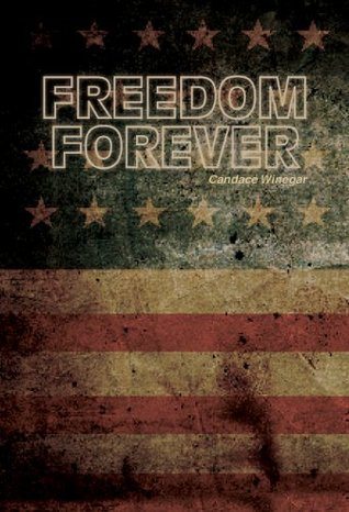 Freedom Forever  by  Candace Winegar