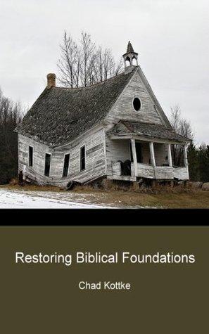Restoring Biblical Foundations  by  Chad Kottke