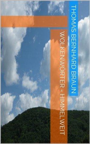 Wolkenwörter - himmelweit  by  Thomas Bernhard Braun