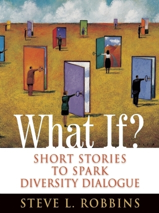 What If?: Short Stories to Spark Diversity Dialogue: Short Stories to Spark Diversity Dialogue  by  Steve Long-Nguyen Robbins