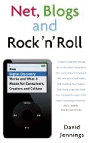 Net, Blogs and RocknRoll: How Digital Discovery Works and What it Means for Consumers, Creators and Culture David Jennings