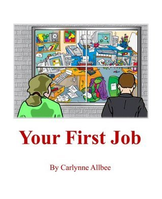 Your First Job  by  Carlynne Allbee