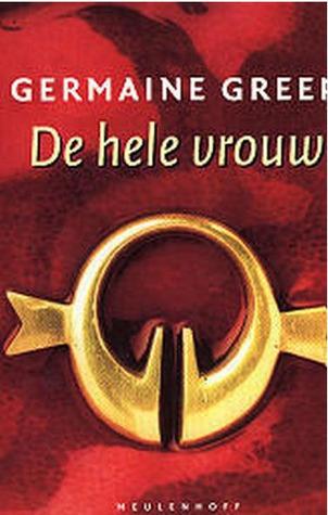De hele vrouw  by  Germaine Greer