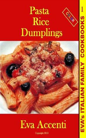 Pasta-Rice-Dumplings (Evas Italian Family Cookbooks) Eva Accenti