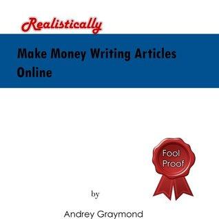 Make Money Writing Articles Online - REALISTICALLY Andrey Graymond