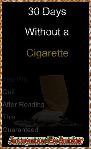 30 Days Without a Cigarette: An ex-smokers journey into a smoke free life  by  Anonymous Non-Smoker