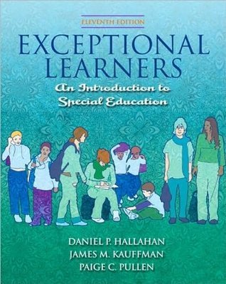 D. P. Hallahans,J. M. Kauffmans,P. C. Pullens Exceptional Learners 11th(eleventh) Edition (Exceptional Learners: Introduction to Special Education (with Cases for Reflection and Analysis and MyEducationLab) (11th Edition) [Hardcover])(2008) J. M. Kauffman, P. C. Pullen D. P. Hallahan