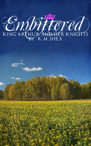 Embittered (King Arthur and Her Knights, #3) K.M. Shea