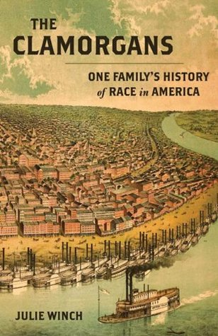 The Clamorgans: One Familys History of Race in America  by  Julie Winch