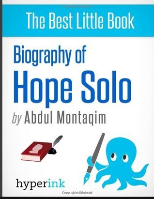 Biography on Hope Solo  by  Abdul Montaqim