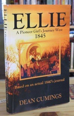 Ellie A Pioneer Girls Journey West 1845 Dean Cumings