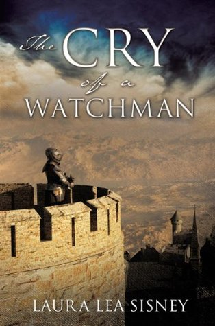 THE CRY OF A WATCHMAN  by  Laure Lea Sisney