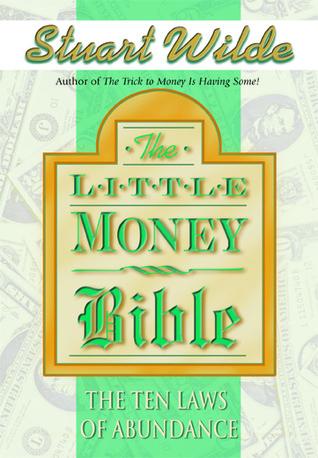 Little Money Bible: The Ten Laws of Abundance  by  Stuart Wilde