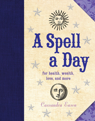 A Spell a Day: For Health, Wealth, Love, and More  by  Cassandra Eason