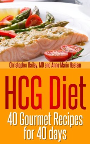 HCG Diet: 40 Gourmet Recipes for 40 Days  by  Christopher Bailey