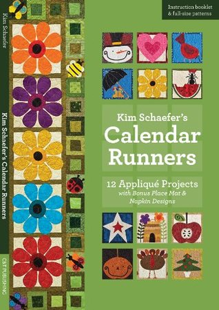Kim Schaeferâ€TMs Calendar Runners: 12 Appliqué Projects with Bonus Placemat & Napkin Designs  by  Kim Schaefer