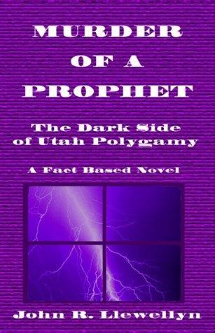Murder of a Prophet: The Dark Side of Utah Polygamy  by  John R. Llewellyn
