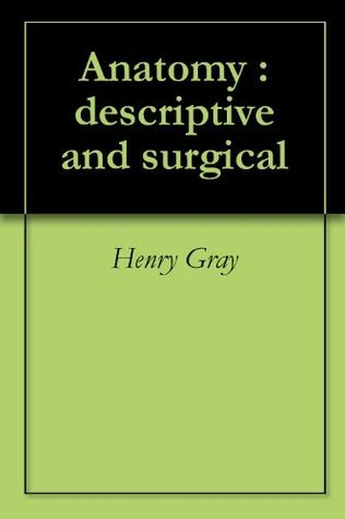 Anatomy : descriptive and surgical Henry Gray