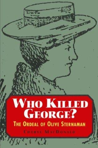 Who Killed George?: The Ordeal of Olive Sternaman Cheryl MacDonald