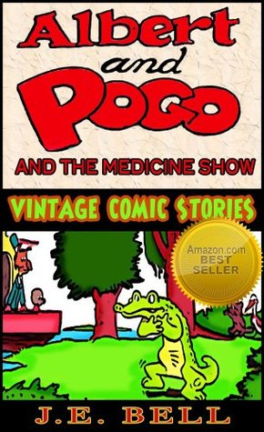 Albert and Pogo and the Medicine Show - Funny Book for Kids (Vintage Comic Stories Series)  by  J.E. Bell
