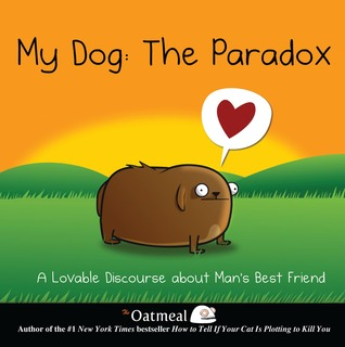 My Dog: The Paradox: A Lovable Discourse about Mans Best Friend Matthew Inman