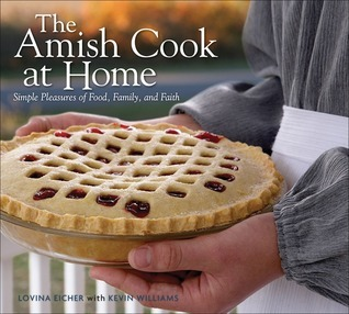 The Amish Cook at Home: Simple Pleasures of Food, Family, and Faith Lovina Eicher