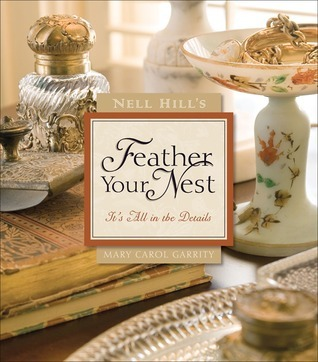 Nell Hills Feather Your Nest: Its All in the Details Mary Carol Garrity