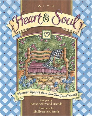 With Heart and Soul: Favorite Recipes from Our Friends and Family Roxie Kelly