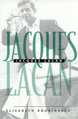Jacques Lacan: An Outline of a Life and a History of a System of Thought Élisabeth Roudinesco