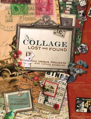Collage Lost and Found: Creating Unique Projects With Vintage Ephemera  by  Giuseppina Cirincione