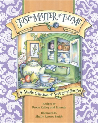 Just a Matter of Thyme: A Simple Collection of Satisfying Recipes  by  Roxie Kelly