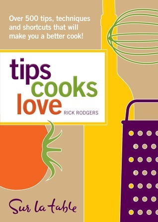 Tips Cooks Love: Over 500 Tips, Techniques, and Shortcuts That Will Make You a Better Cook!  by  Rick Rodgers