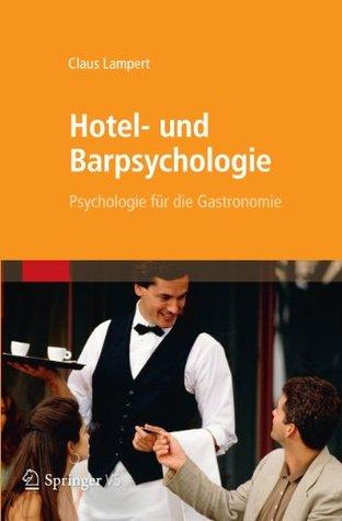 Hotel- Und Barpsychologie: Psychologie Fur Die Gastronomie Claus Lampert